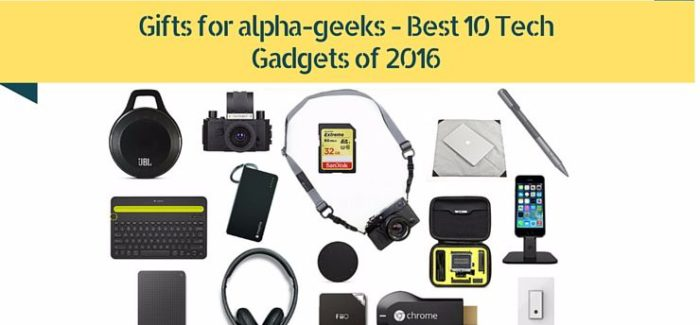 Gifts for alpha-geeks – Best 10 Tech Gadgets of 2016