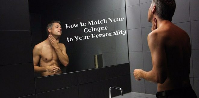 How to Match Your Cologne to Your Personality