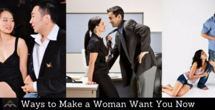 Ways to Make a Woman Want You Now