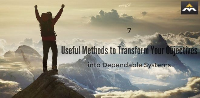 7 Useful Methods to Transform Your Goals into Dependable Systems